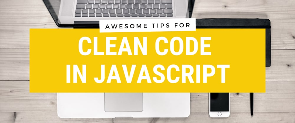 Cover image for 7 Tips for Clean Code in JavaScript You Should Know