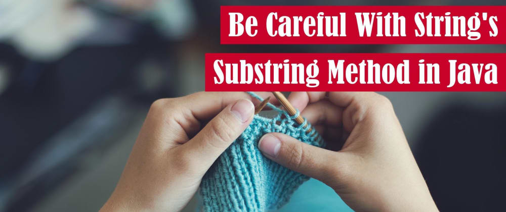 Cover image for Be Careful with String's Substring Method in Java