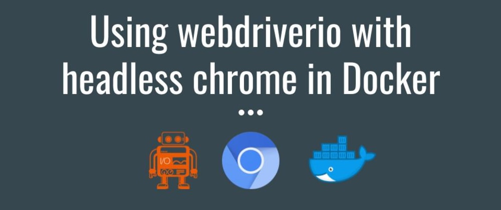 Cover image for Using webdriverio with headless Chrome in Docker