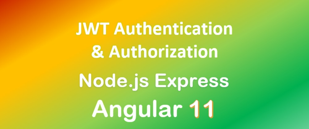 Cover image for Node.js + Angular 11: JWT Authentication & Authorization example