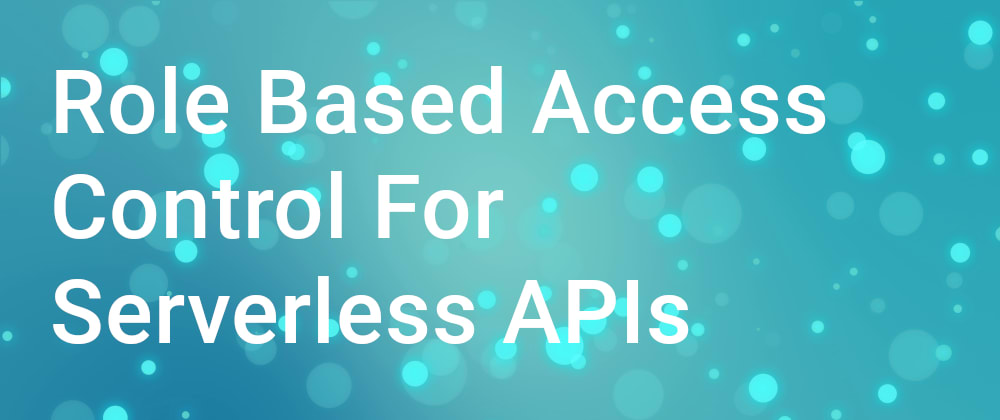 Cover image for How to Add Role-Based-Access-Control to Your Serverless HTTP API on AWS