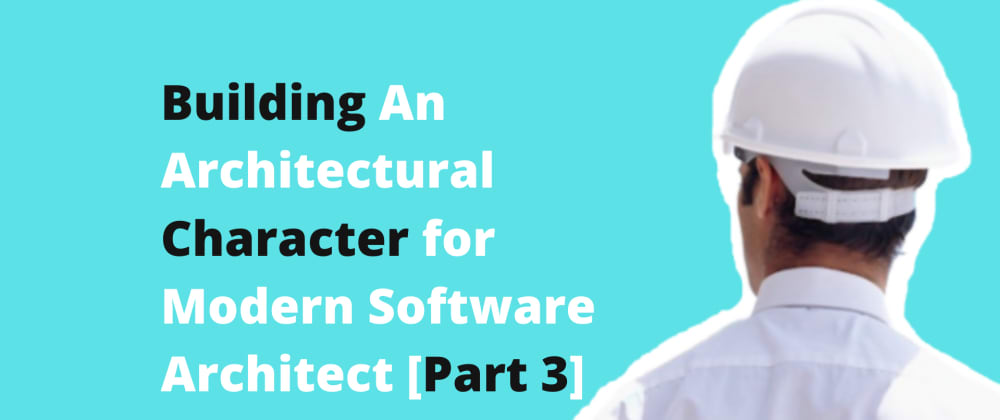 Cover image for Building An Architectural Character for Modern Software Architect [Part 3]