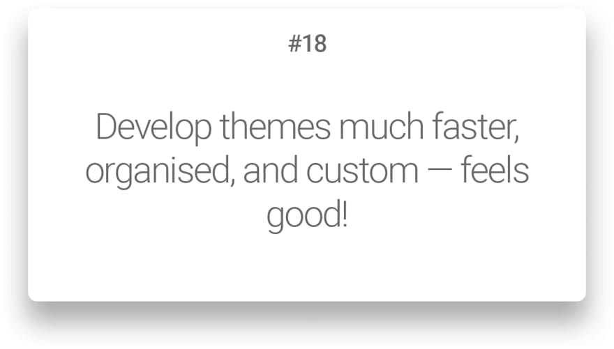 Develop themes much faster, organised, and custom — feels good!