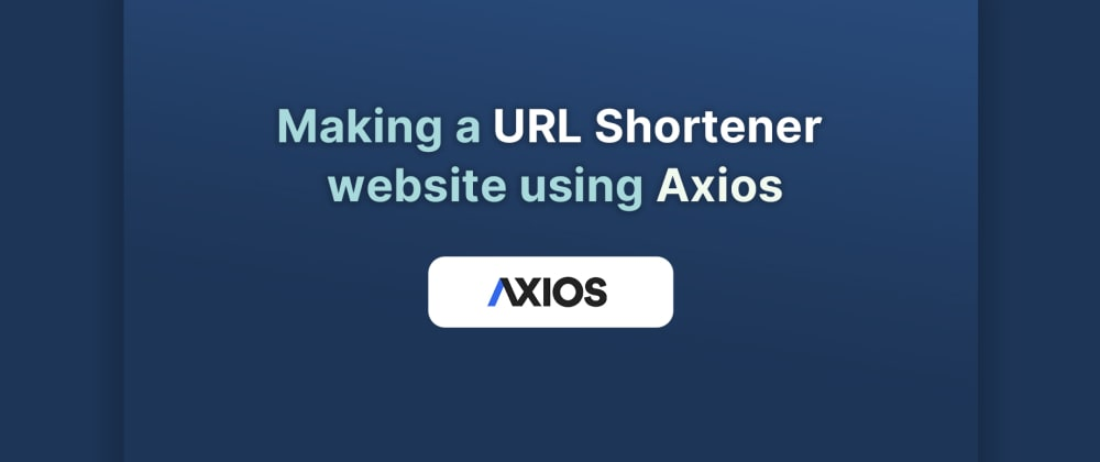 Cover image for Making a URL Shortener website using Axios