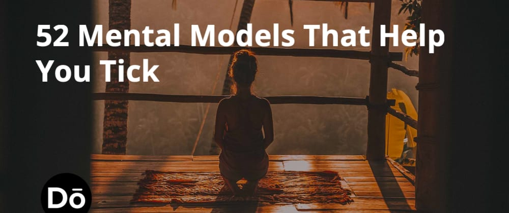 Cover image for 52+ Mental Models That Help You Tick