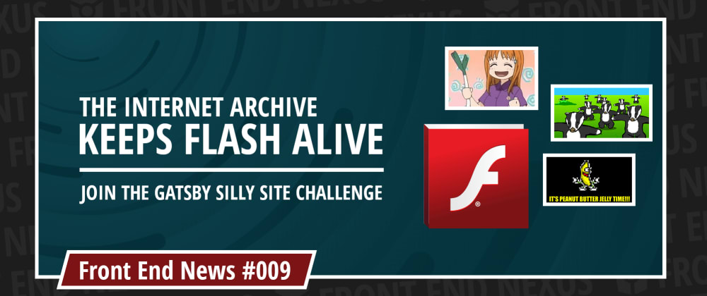 Cover image for Flash Animations Live Forever at the Internet Archive and the Gatsby Silly Site Challenge | Front End News #009