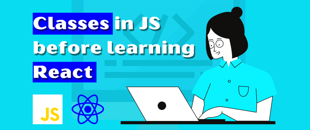 Cover image for Classes in JS before learning React