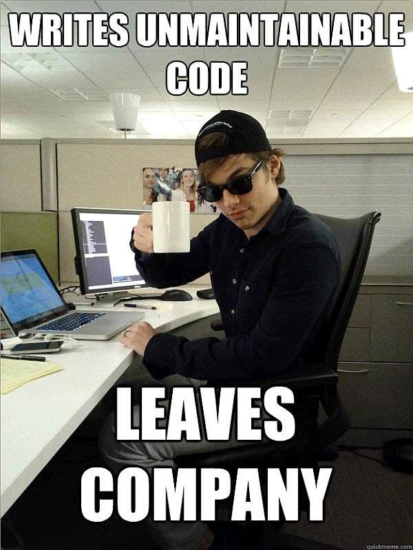 A guy at a computer desk hoists his mug at the camera. A caption reads 'Writes Unmaintainable Code, Leaves Company'