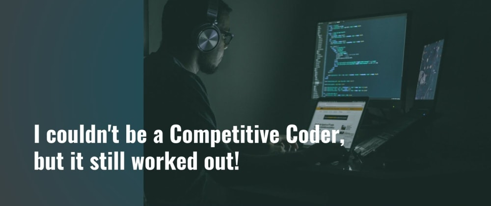 Cover image for I couldn't be a Competitive Coder, but it still worked out!