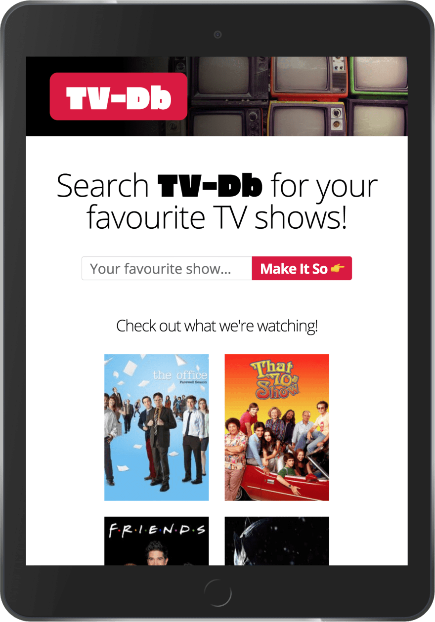 "Screen capture of the TV-Db demo app on an iPad. Text in the middle of the<br> screen reads, ""Search TV-Db for your favourite TV shows!"" A search form is<br> below, along with a few quick links to TV show info pages."