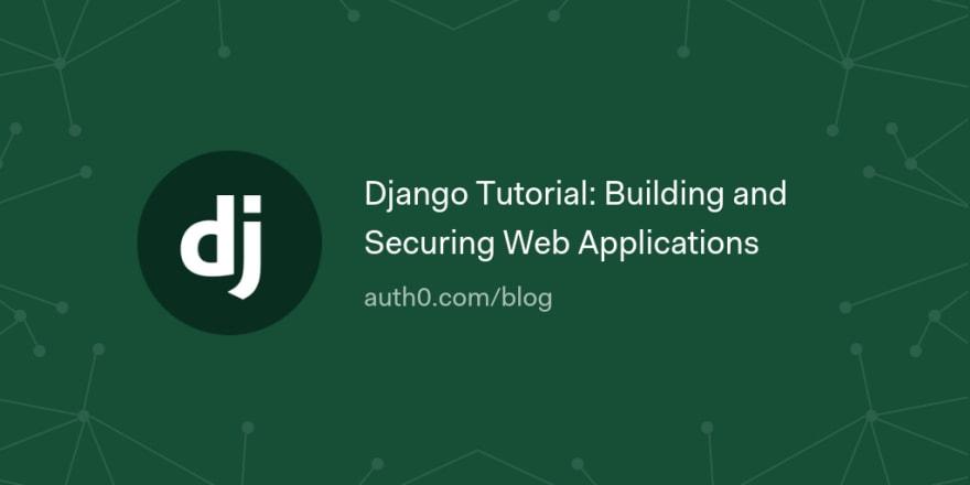 Django Tutorial: Building and Securing Web Applications