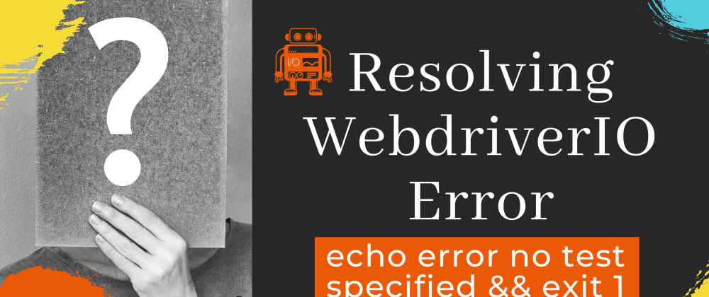 Cover image for WebdriverIO ERROR Resolved -  no test specified