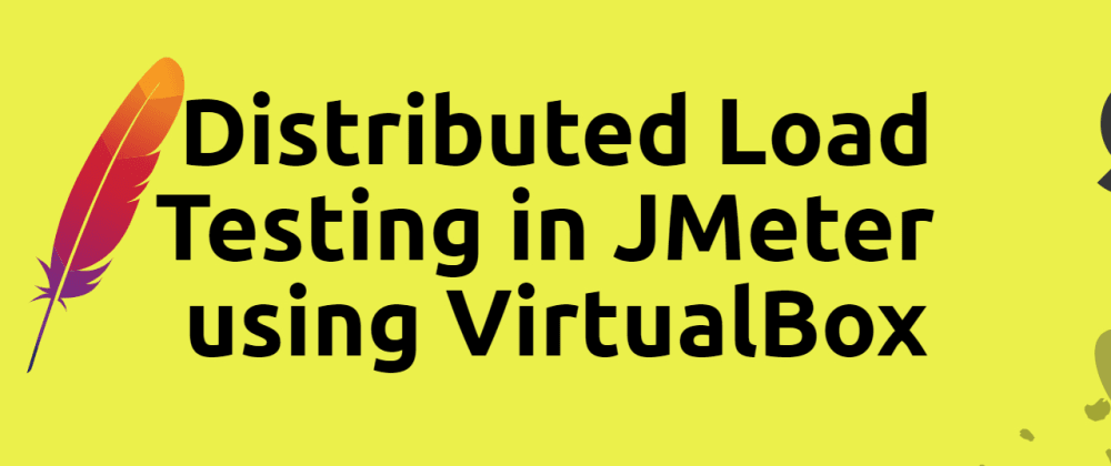 Cover image for Distributed Load Testing in JMeter using VirtualBox
