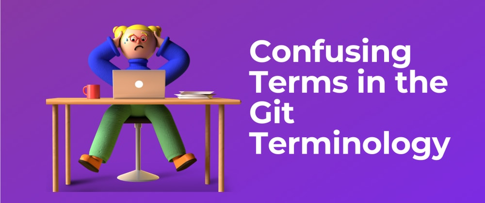 Cover image for Confusing Terms in the Git Terminology
