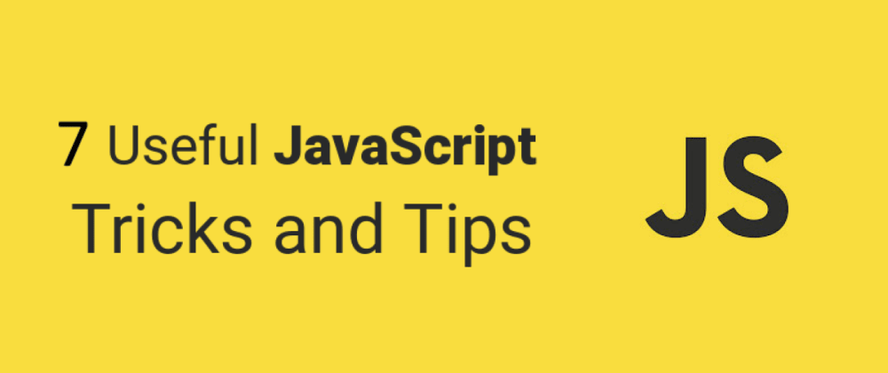 Cover image for 7 Useful JavaScript Tricks and Tips