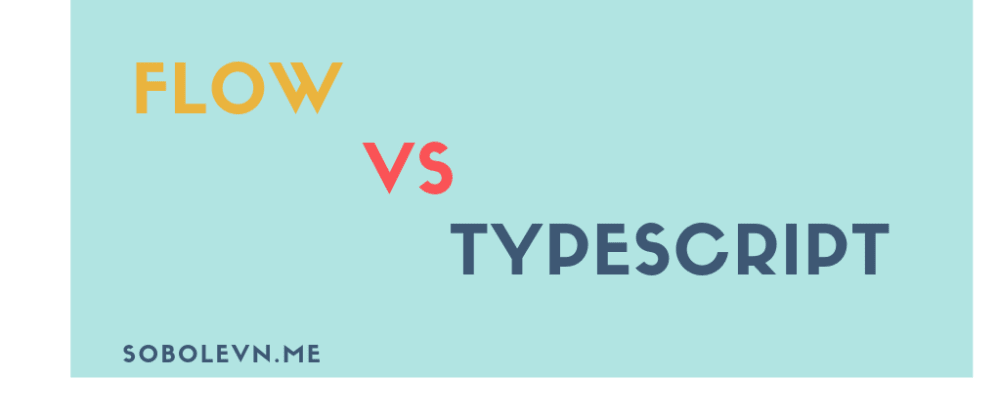 Cover image for From Flow to Typescript. Why?