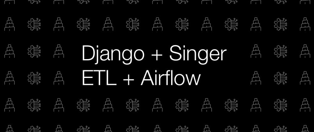 Cover image for Singer ETL + Airflow + Django + Docker: The last frontier