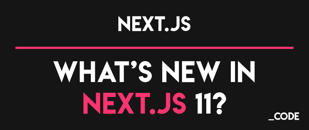 Cover image for What's new in Next.js 11?