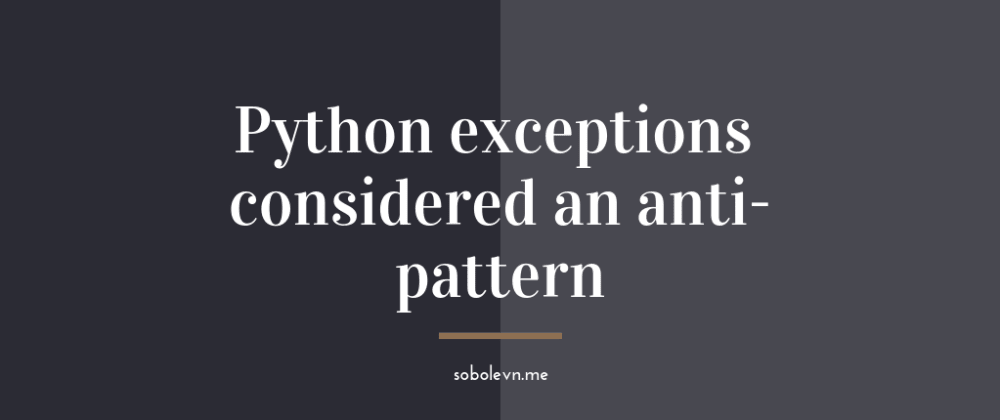 Cover image for Python exceptions considered an anti-pattern