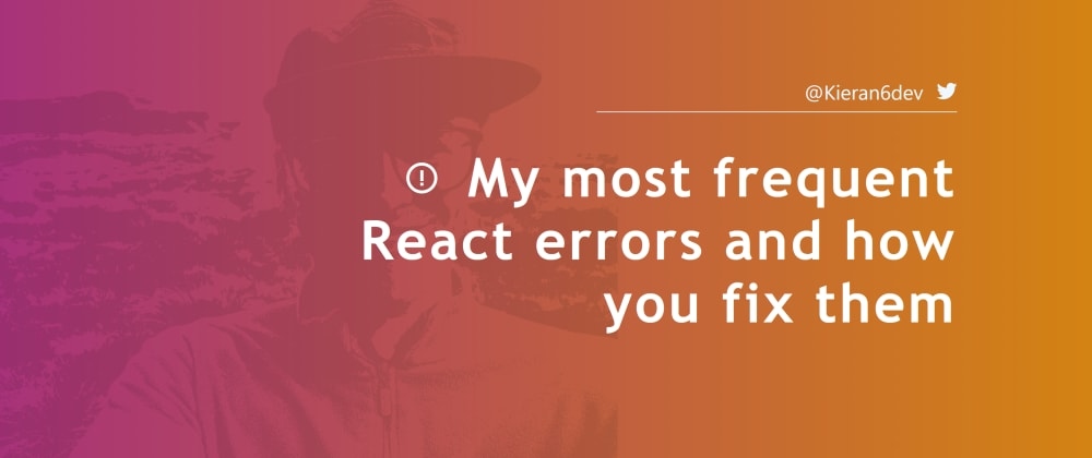 Cover image for My most frequent React errors and how you fix them