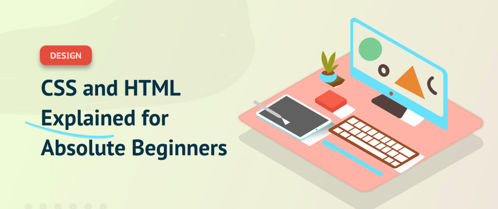 Cover image for CSS and HTML Explained for Absolute Beginners: Part 1