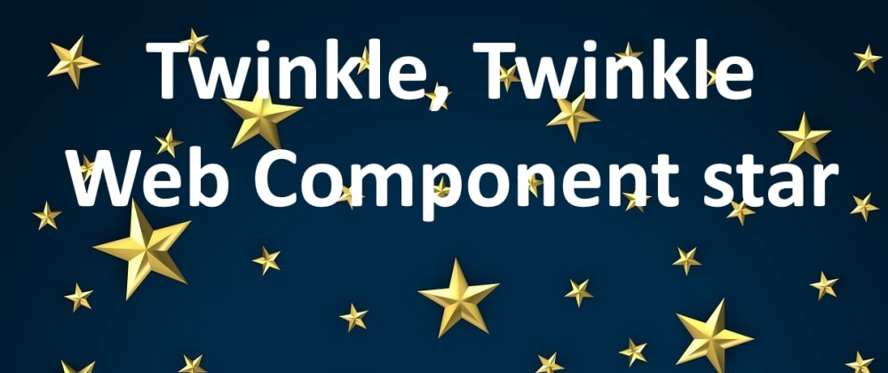 Cover image for Twinkle, twinkle Web Component star