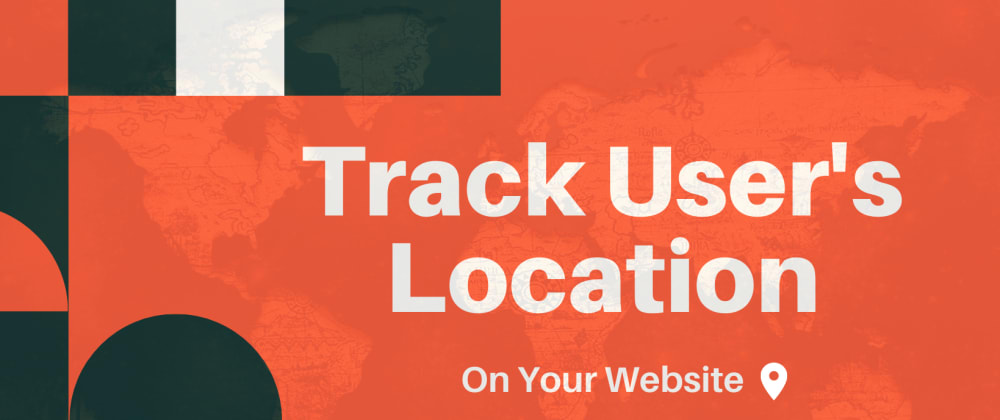 Cover image for Track User's Location On Your Website