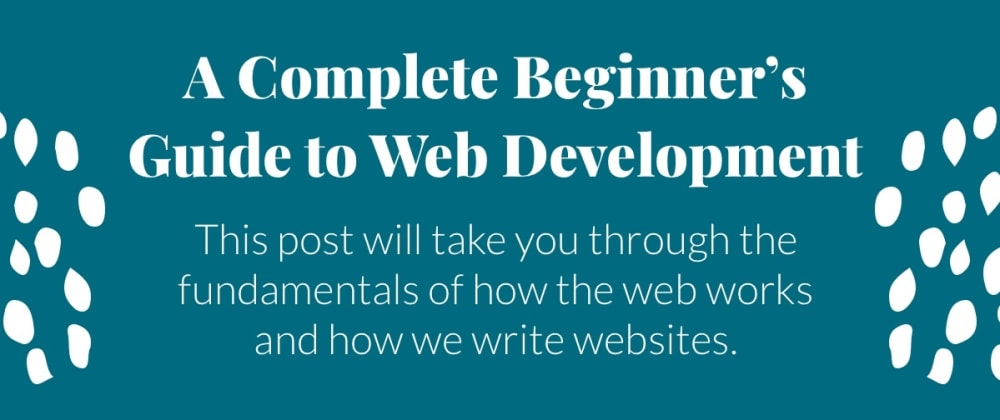 Cover image for A Complete Beginner's Guide to Web Development
