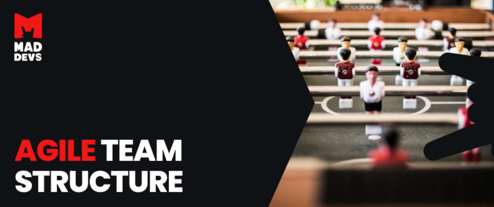 Cover image for Agile team structure: making a dream IT team a reality
