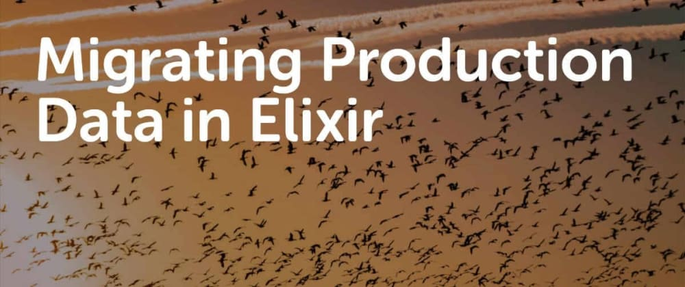 Cover image for Migrating Production Data in Elixir