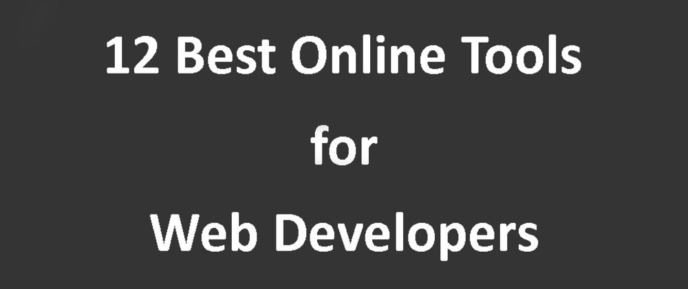 Cover image for 12 Best Online Tools for Web Developers