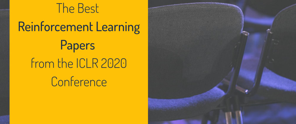 Cover image for The Best Reinforcement Learning Papers from the ICLR 2020 Conference
