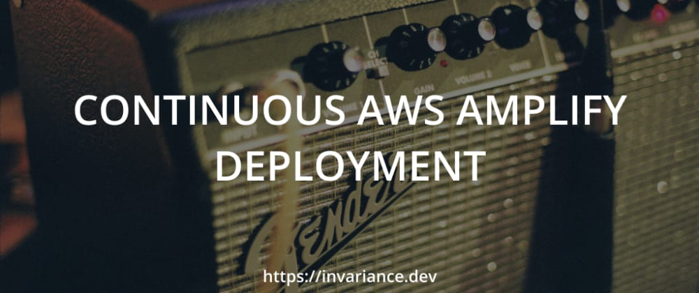 Cover image for Continuous AWS Amplify deployment