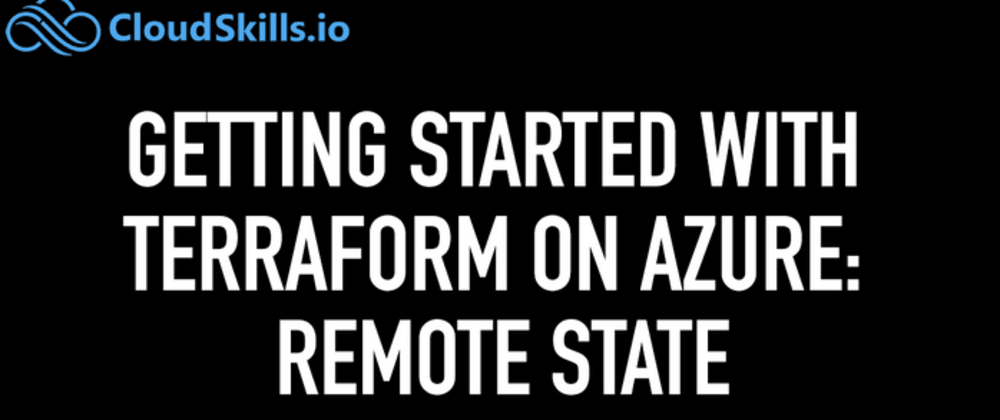 Cover image for Getting Started with Terraform on Azure: Remote State