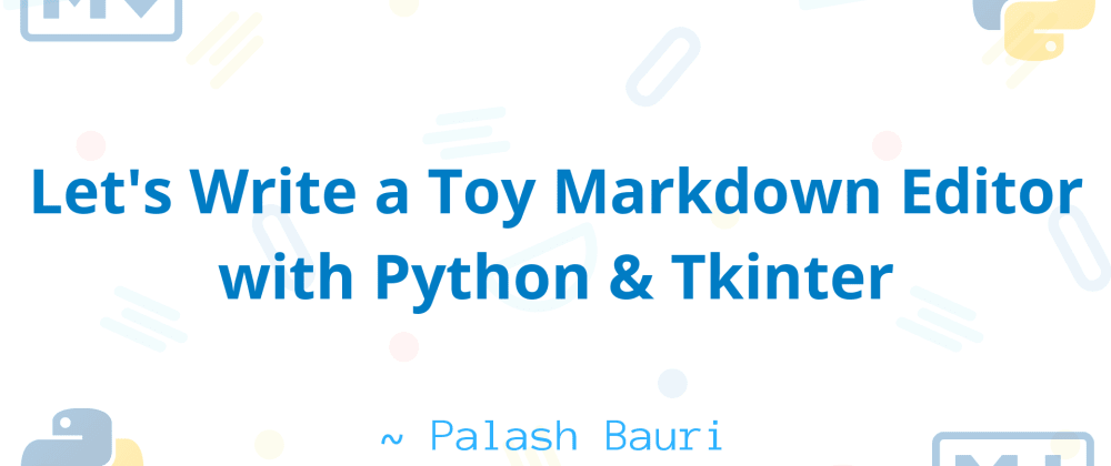 Cover image for Let's Create a Toy Markdown Editor with Python Tkinter!