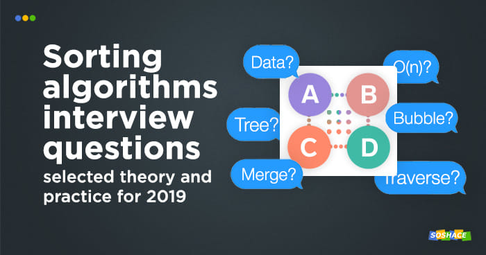 11 Sorting Algorithms Interview Questions: Theory and Practice for 2019