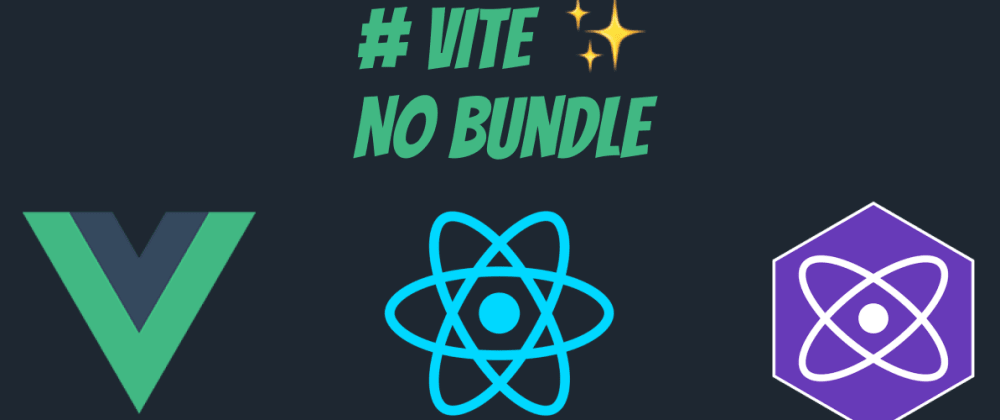 Cover image for Vite - No Bundle Setup for Vuejs, React and Preact
