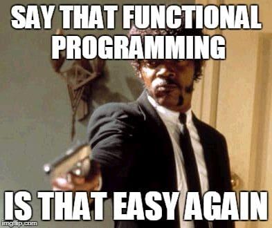 Functional programming is easy :P