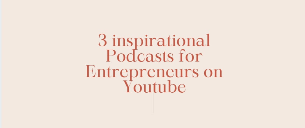 Cover image for 3 inspirational Podcasts for Entrepreneurs on Youtube