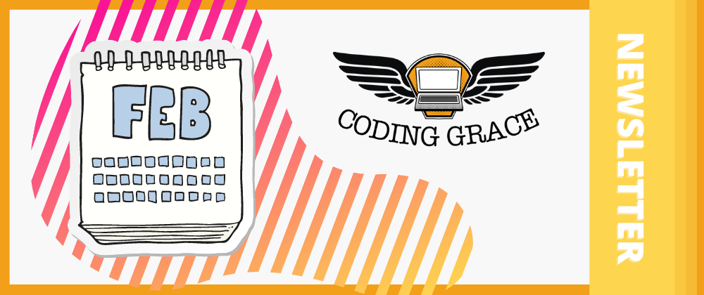 Cover image for Coding Grace Feb21 Newsletter is out!