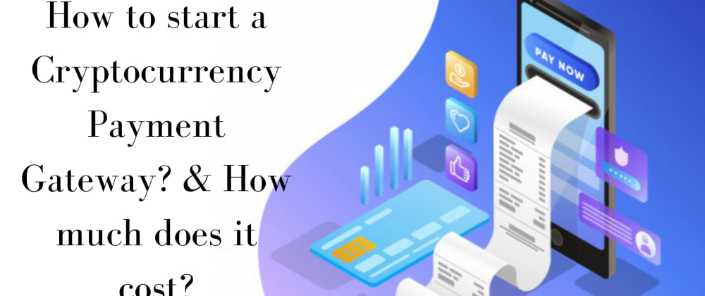 Cover image for An Easy Guide for Cryptocurrency Payment Gateway Development