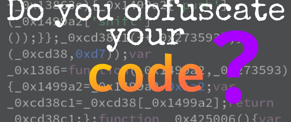 Cover image for Code Obfuscation: Why, How & When...