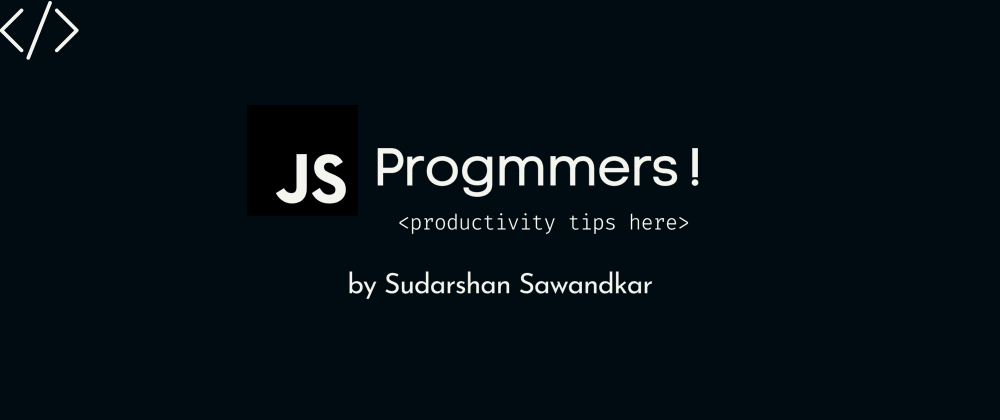 Cover Image for 🚀 Productivity Tips 🚀 for every Javascript Programmer 💻