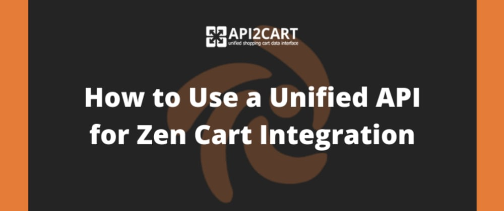 Cover image for How to Use a Unified API for Zen Cart Integration