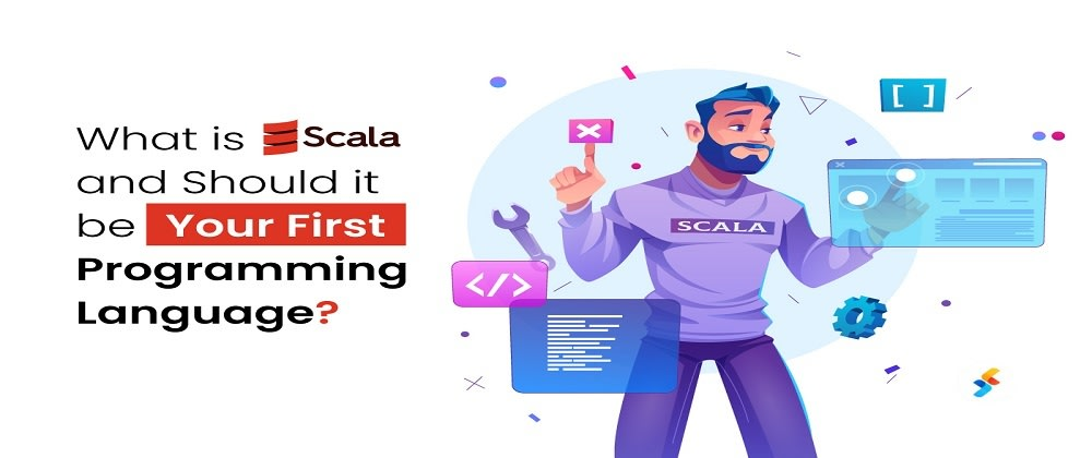 Cover image for What is Scala and Should it be Your First Programming Language?
