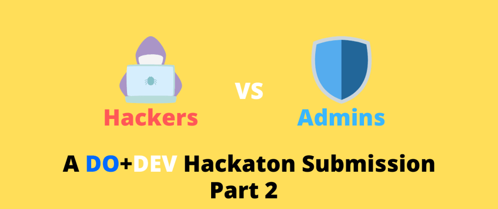 Cover image for Hackers VS Admins (Part 2) - DEV + DO Hackaton