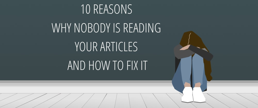 Cover Image for 10 reasons why nobody is reading your articles and how to fix it