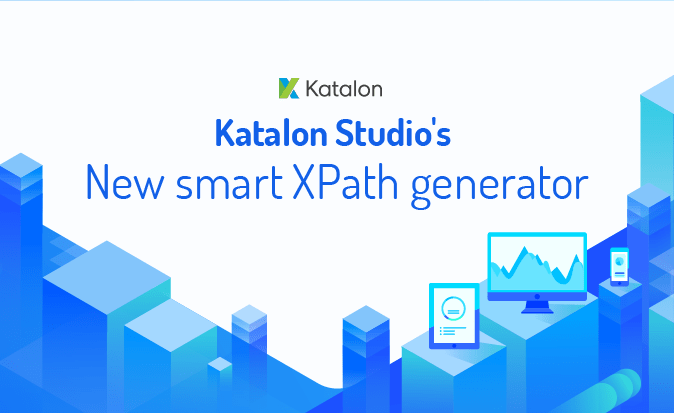 The Brand-new Smart XPath Generator from Katalon Studio