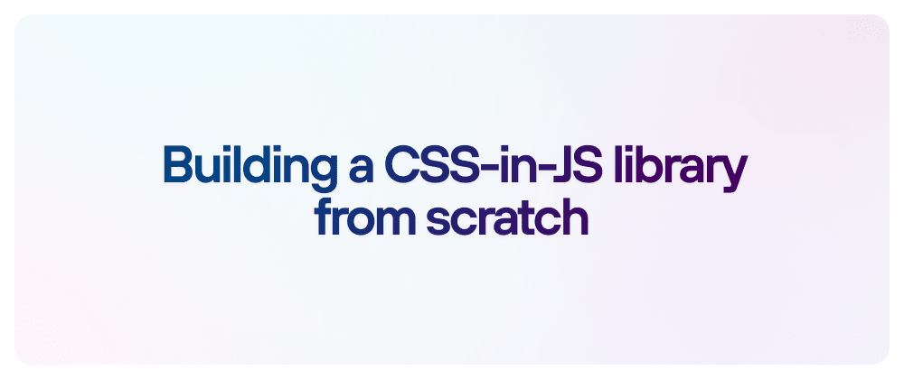 Cover image for Building a CSS-in-JS library from scratch
