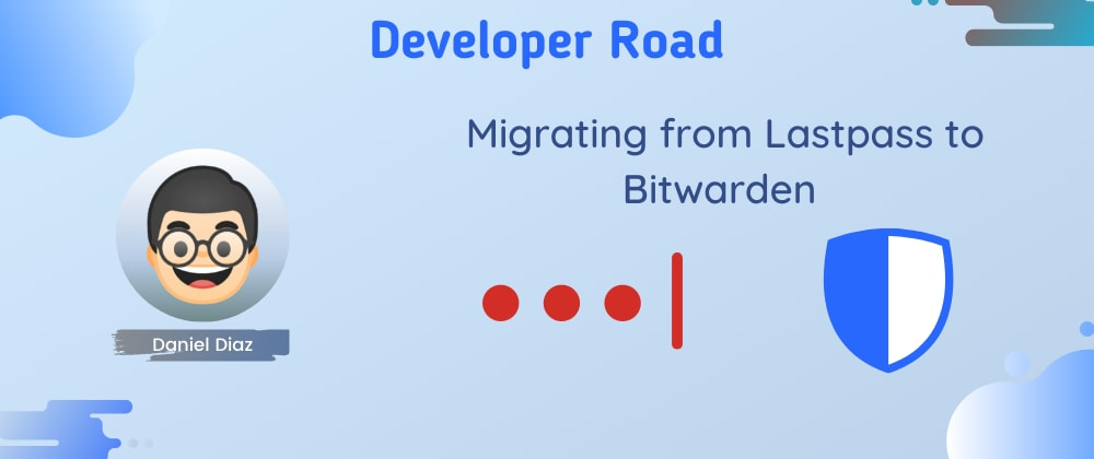 Cover image for Migrating  from Lastpass to Bitwarden. I'm changing password manager 🙅